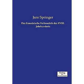 Der franzsische Farbenstich des XVIII. Jahrhunderts by Springer & Jaro