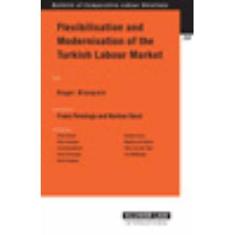 Flexibilisation and Modernisation of the Labour Market in Turkey by Roger BlanpainFrans Pennings