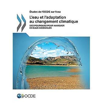 Etudes de LOcde Sur LEau LEau Et LAdaptation Au Changement Climatique Des Politiques hell Naviguer En Eaux Inconnues av Oecd