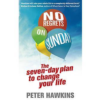 Geen betreurt op zondag - het Plan van de zeven dagen om Change Your Life door Peter