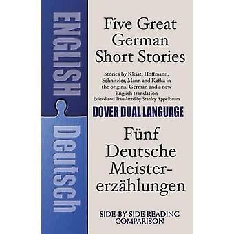 Five Great German Short Stories / Funf Deutsche Meisterersahlungen by