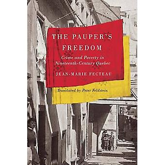 The Pauper's Freedom - Crime and Poverty in Nineteenth-Century Quebec