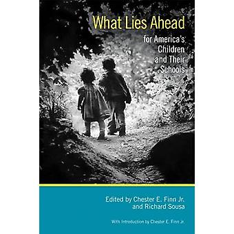 What Lies Ahead for America's Children and Their Schools by Chester E