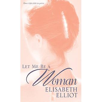 Let ME be a Woman by Elisabeth Elliot - 9780842321624 Book