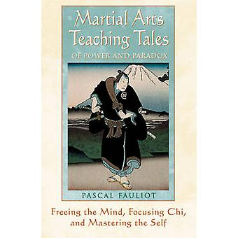 Martial Arts Teaching Tales of Power and Paradox - Freeing the Mind -