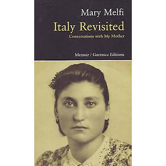 Italy Revisited - Conversations with My Mother by Mary Melfi - 9781550