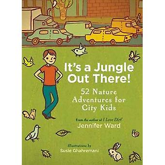 It's a Jungle Out There! - 52 Nature Adventures for City Kids by Jenni