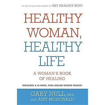 Healthy Woman - Healthy Life - A Woman's Book of Healing by Gary Null
