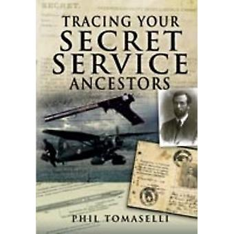 Tracing Your Secret Service Ancestors by Phil Tomaselli - 97818441598