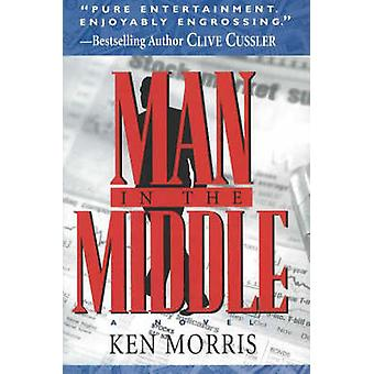 Man in the Middle - A Novel by Ken Morris - 9781890862251 Book