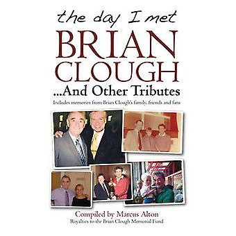 The Day I Met Brian Clough...and Other Tributes - Includes Memories fr