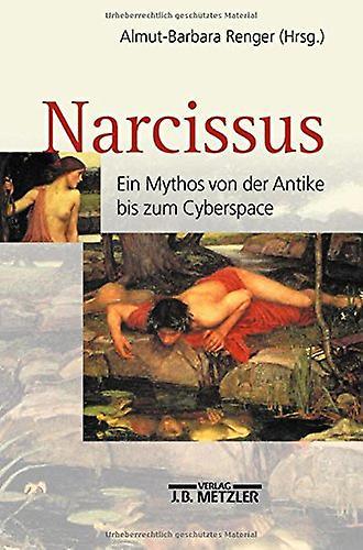 Narcissus - Ein Mythos Von Der Antike Bis Zum Cyberspace by Almut-Barb
