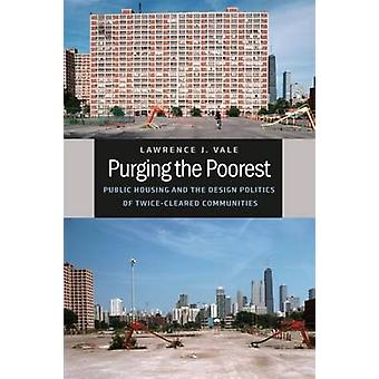 Purging the Poorest - Public Housing and the Design Politics of Twice-