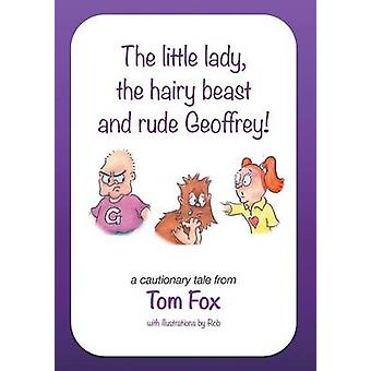 The little lady the hairy beast and rude Geoffrey by Fox & Tom