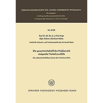 Die Gesamtwirtschaftliche Problematik Steigender Verkehrsunfalle Die Volkswirtschaftlichen Kosten Der Verkehrsunfalle by Voigt & Fritz