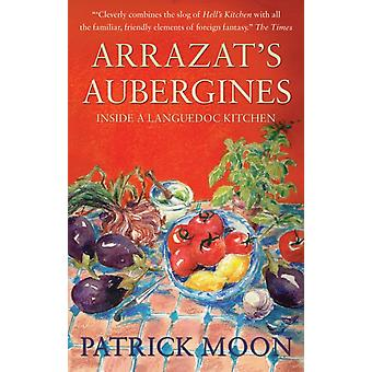 Arrazat's Aubergines: Inside a Languedoc Kitchen (Paperback) by Moon Patrick