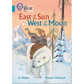 East of the Sun West of the Moon by Jo Nelson & Marsela Hajdinjak &  Collins Big Cat