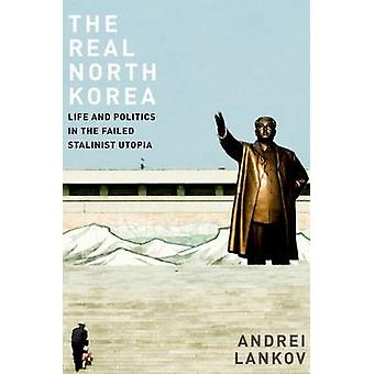The Real North Korea - Life and Politics in the Failed Stalinist Utopi
