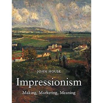 Impressionismus - Farbe und Politik - Herstellung und Bedeutung von John House