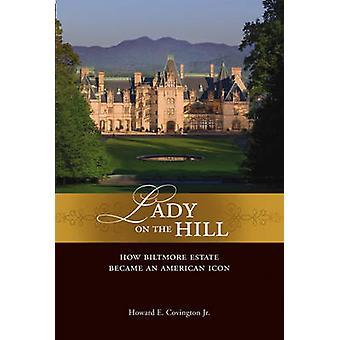 Dame sur la colline - comment Biltmore est devenue une icône américaine de Howard E. C