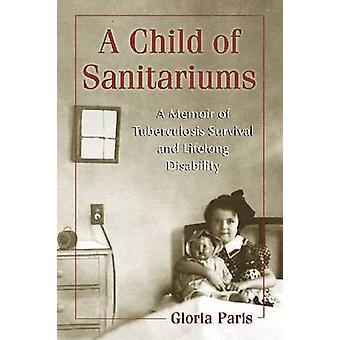 A Child of Sanitariums - A Memoir of Tuberculosis Survival and Lifelon