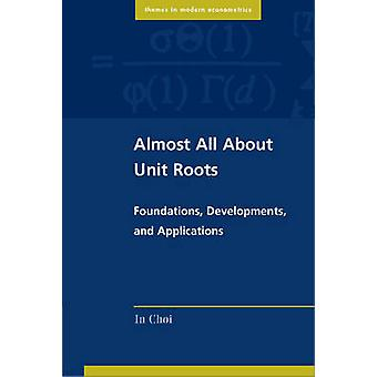 Almost All About Unit Roots - Foundations - Developments - and Applica