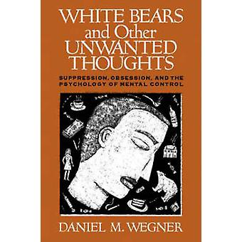 White Bears and Other Unwanted Thoughts - Suppression - Obsession - an