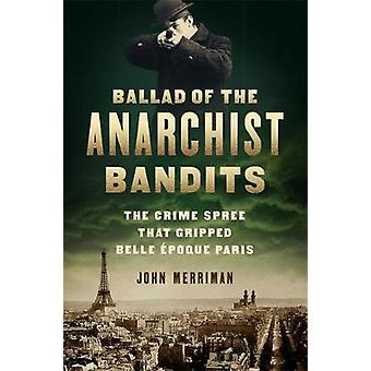 Ballad of the Anarchist Bandits - The Crime Spree that Gripped Belle E
