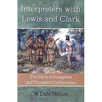 Interpreters with Lewis and Clark - The Story of Sacagawea and Toussai