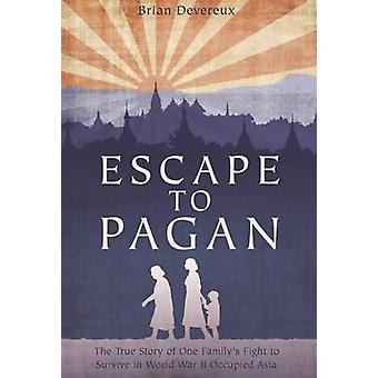 Escape to Pagan - The True Story of One Family's Fight to Survive in W