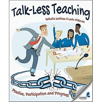 Talk-Less Teaching - Practice - Participation and Progress by Isabella
