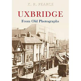 Uxbridge from Old Photographs by Ken Pearce - 9781848683907 Book