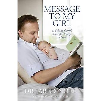 Message to My Girl - A Dying Father's Powerful Legacy of Hope by Jared