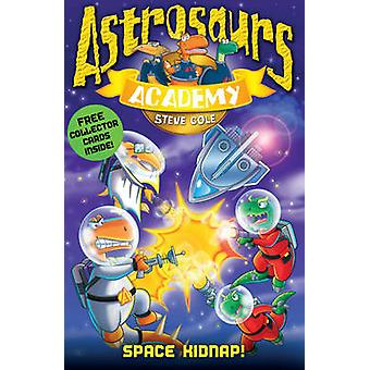 Astrosaurs Academy 8 - Space Kidnap! by Steve Cole - 9781862308886 Book