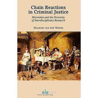 Chain Reactions in Criminal Justice - Discretion and the Necessity of