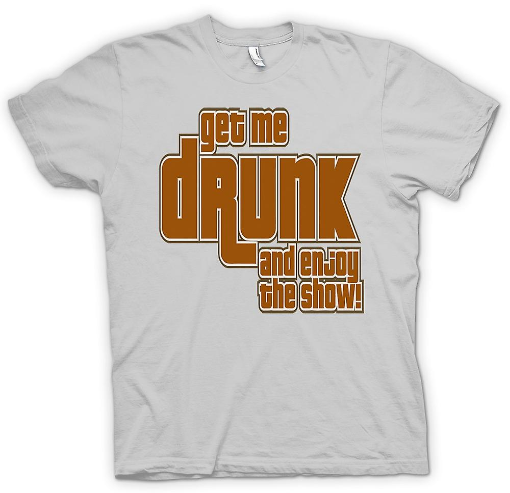 Mens T-shirt - Get Me Drunk And Enjoy The Show - Quote