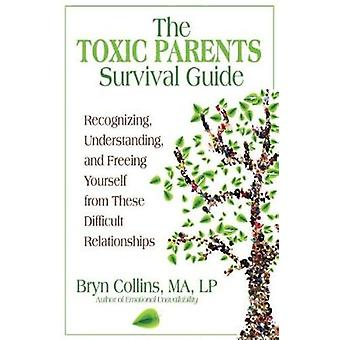 The Toxic Parents Survival Guide - Recognizing - Understanding - and F