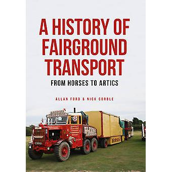 A History of Fairground Transport - From Horses to Artics by Nick Corb