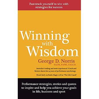 Winning with Wisdom by George D. Norris - 9781921221859 Book