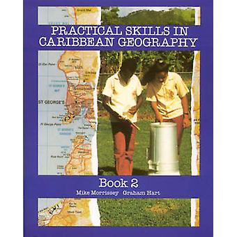 Practical Skills for Caribbean Geography Book 2 - Bk. 2 by Graham Hart