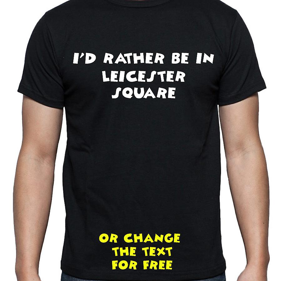 I'd Rather Be In Leicester square Black Hand Printed T shirt