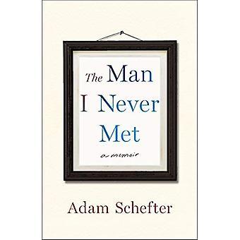 Mannen jag träffade aldrig: en memoar