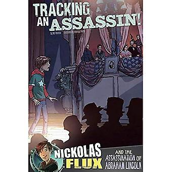Śledzenia zabójcą!: Nickolas Flux i zabójstwo Abrahama Lincolna (Nickolas Flux historia Chronicles)
