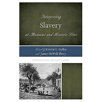 Interpreting Slavery at Museums and Historic Sites by Gallas & Kristin L.
