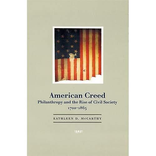 American Creed  Philanthropy and the Rise of Civil Society, 1700-1865