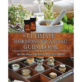 The Ultimate Hormone Balancing Guidebook by Slater & Phd Dnmr & Rht