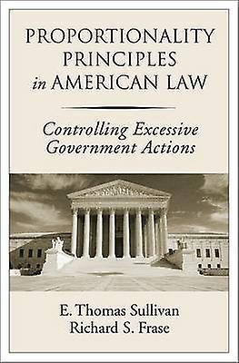 Proportionality Principles in American Law Controlling Excessive Government Actions by Sullivan & E Thomas
