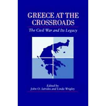 Greece at the Crossroads The Civil War and Its Legacy by Iatrides & John O.