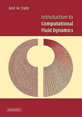 Introduction to Computational Fluid Dynamics by Date & Anil W.