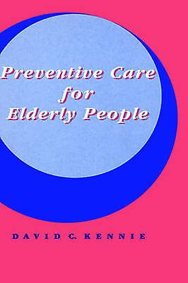 Preventive Care for Elderly People by Kennie & David C.